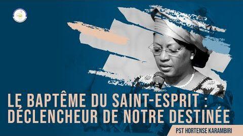 Pasteur Hortense Karambiri I Le Bapteme Du Saint Esprit Declencheur De Notre Destinee Spirituelle
